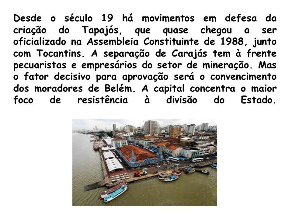 Desde o século 19 há movimentos em defesa da criação do Tapajós, que quase chegou a ser oficializado na Assembleia Constituinte de 1988, junto com Toc