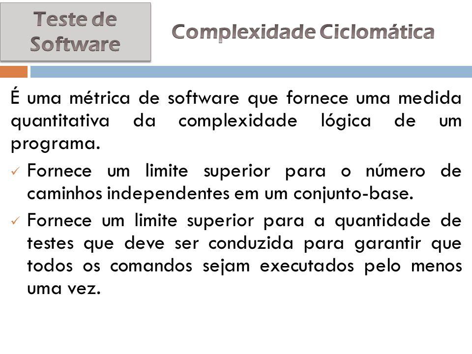 É uma métrica de software que fornece uma medida quantitativa da complexidade lógica de um programa. Fornece um limite superior para o número de camin