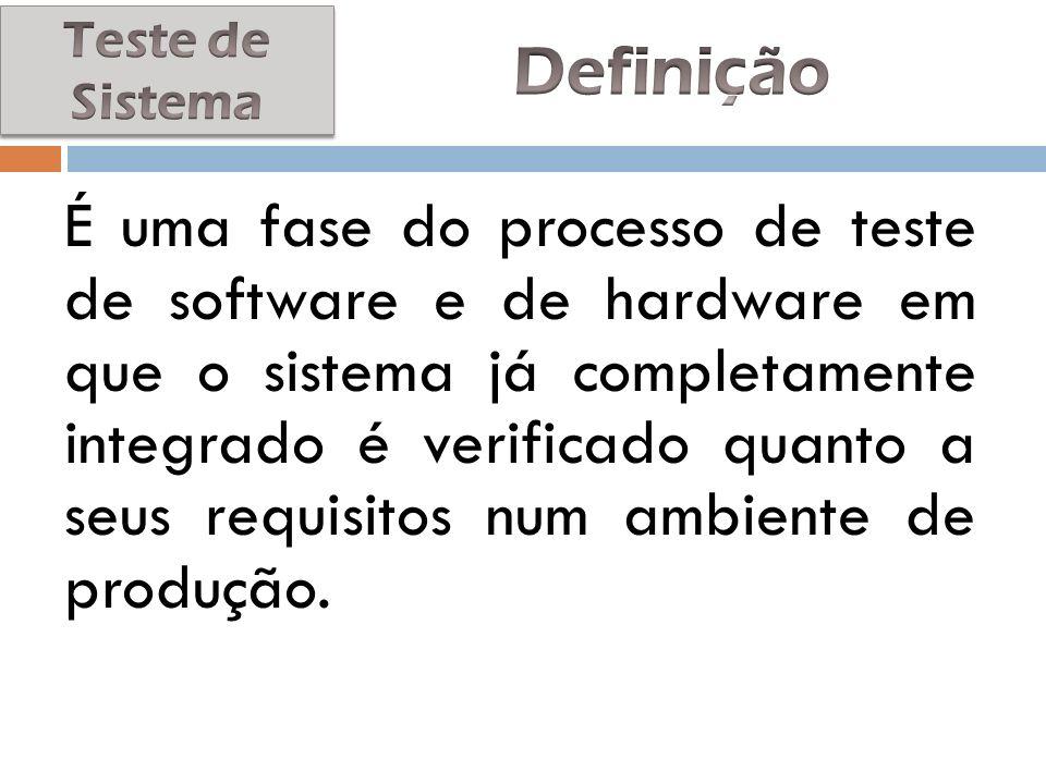 É uma fase do processo de teste de software e de hardware em que o sistema já completamente integrado é verificado quanto a seus requisitos num ambien