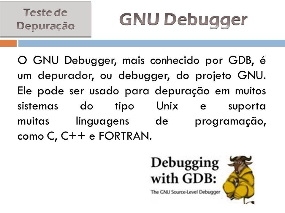 O GNU Debugger, mais conhecido por GDB, é um depurador, ou debugger, do projeto GNU. Ele pode ser usado para depuração em muitos sistemas do tipo Unix