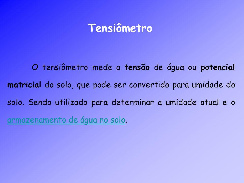 Tensiômetro O tensiômetro mede a tensão de água ou potencial matricial do solo, que pode ser convertido para umidade do solo. Sendo utilizado para det
