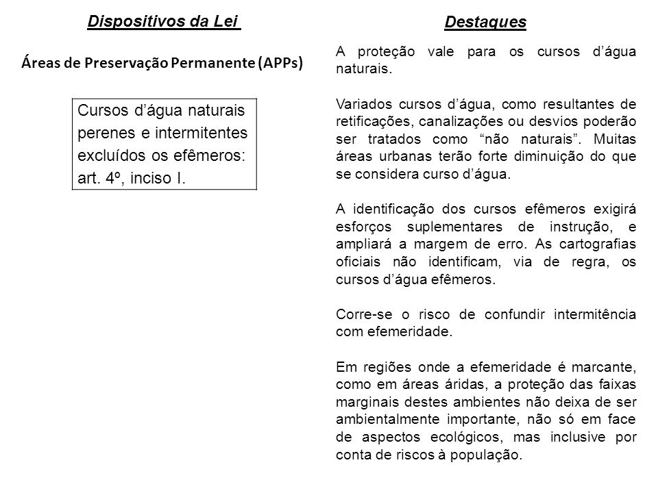 Áreas de Preservação Permanente (APPs) Cursos dágua naturais perenes e intermitentes excluídos os efêmeros: art. 4º, inciso I. A proteção vale para os