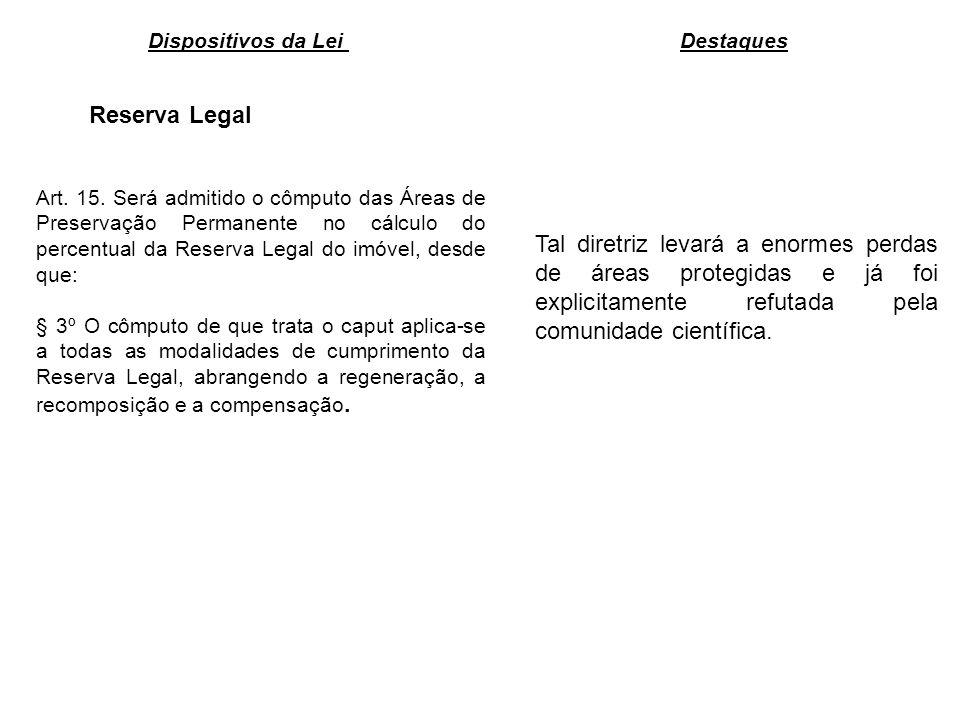 Reserva Legal Tal diretriz levará a enormes perdas de áreas protegidas e já foi explicitamente refutada pela comunidade científica. Dispositivos da Le