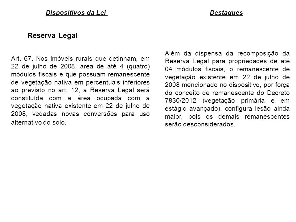 Reserva Legal Além da dispensa da recomposição da Reserva Legal para propriedades de até 04 módulos fiscais, o remanescente de vegetação existente em