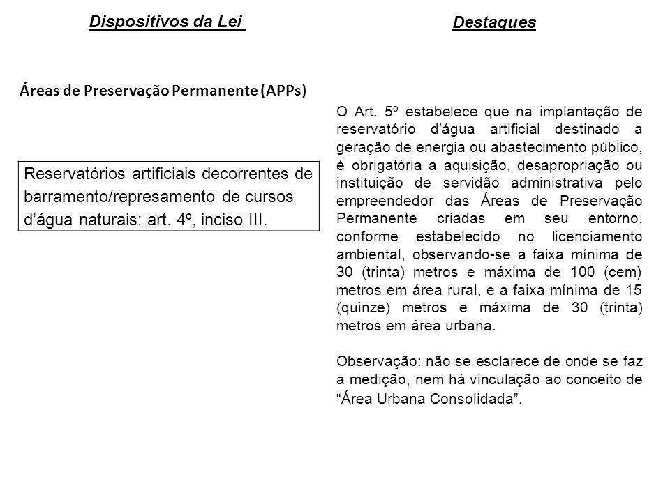 Áreas de Preservação Permanente (APPs) Reservatórios artificiais decorrentes de barramento/represamento de cursos dágua naturais: art. 4º, inciso III.
