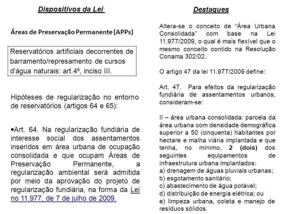 Áreas de Preservação Permanente (APPs) Reservatórios artificiais decorrentes de barramento/represamento de cursos dágua naturais: art.4º, inciso III.
