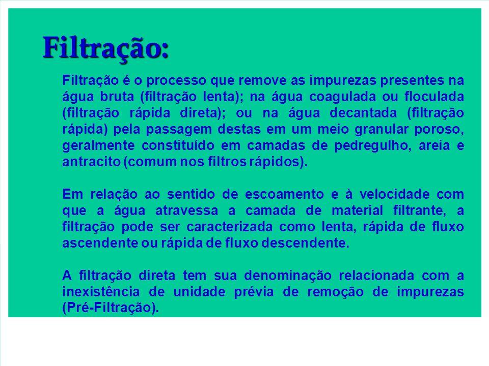 Filtração: Filtração é o processo que remove as impurezas presentes na água bruta (filtração lenta); na água coagulada ou floculada (filtração rápida