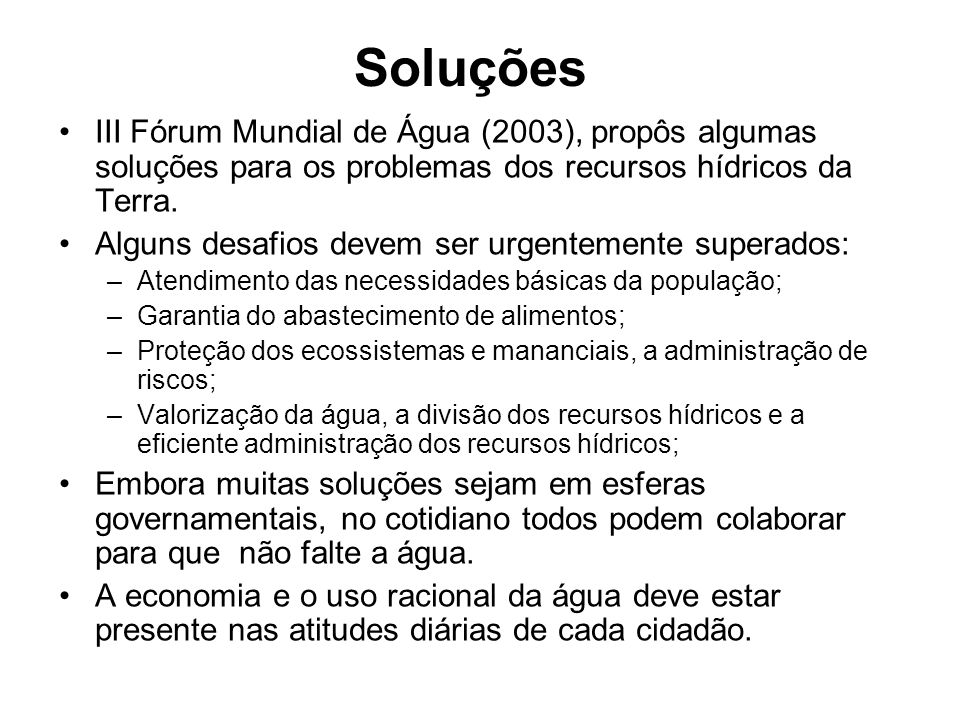 Soluções III Fórum Mundial de Água (2003), propôs algumas soluções para os problemas dos recursos hídricos da Terra. Alguns desafios devem ser urgente