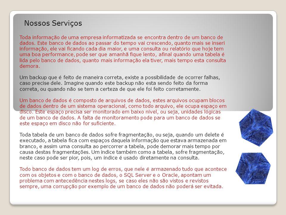Nossos Serviços Todas as pessoas que acessam um banco de dados podem criar usuários com níveis de acessos que conseqüentemente podem fazer qualquer tipo de fraude ou corrupção de algum componente do banco de dados.