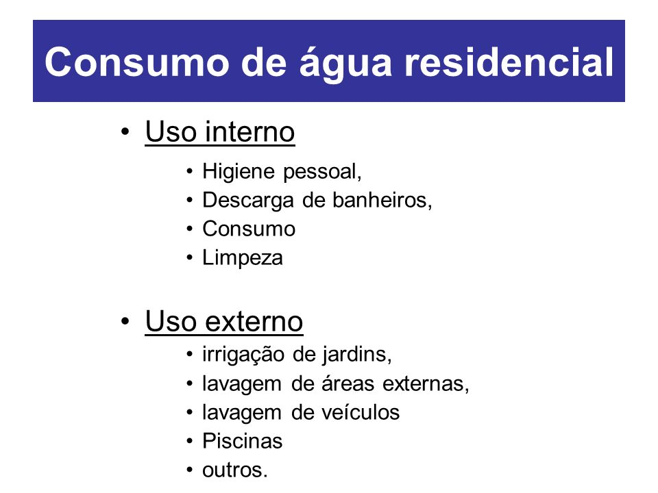 Uso interno Higiene pessoal, Descarga de banheiros, Consumo Limpeza Uso externo irrigação de jardins, lavagem de áreas externas, lavagem de veículos P