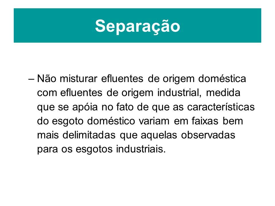 –Não misturar efluentes de origem doméstica com efluentes de origem industrial, medida que se apóia no fato de que as características do esgoto domést