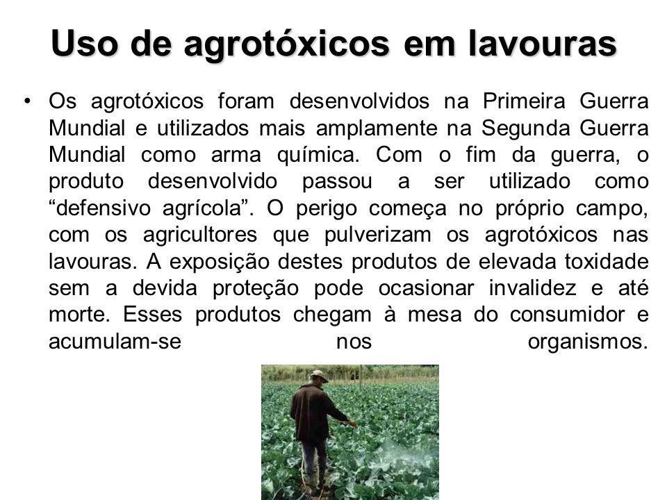 Uso de agrotóxicos em lavouras Os agrotóxicos foram desenvolvidos na Primeira Guerra Mundial e utilizados mais amplamente na Segunda Guerra Mundial co