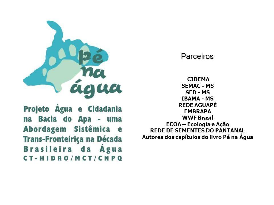 CIDEMA SEMAC - MS SED - MS IBAMA - MS REDE AGUAPÉ EMBRAPA WWF Brasil ECOA – Ecologia e Ação REDE DE SEMENTES DO PANTANAL Autores dos capítulos do livro Pé na ÁguaParceiros