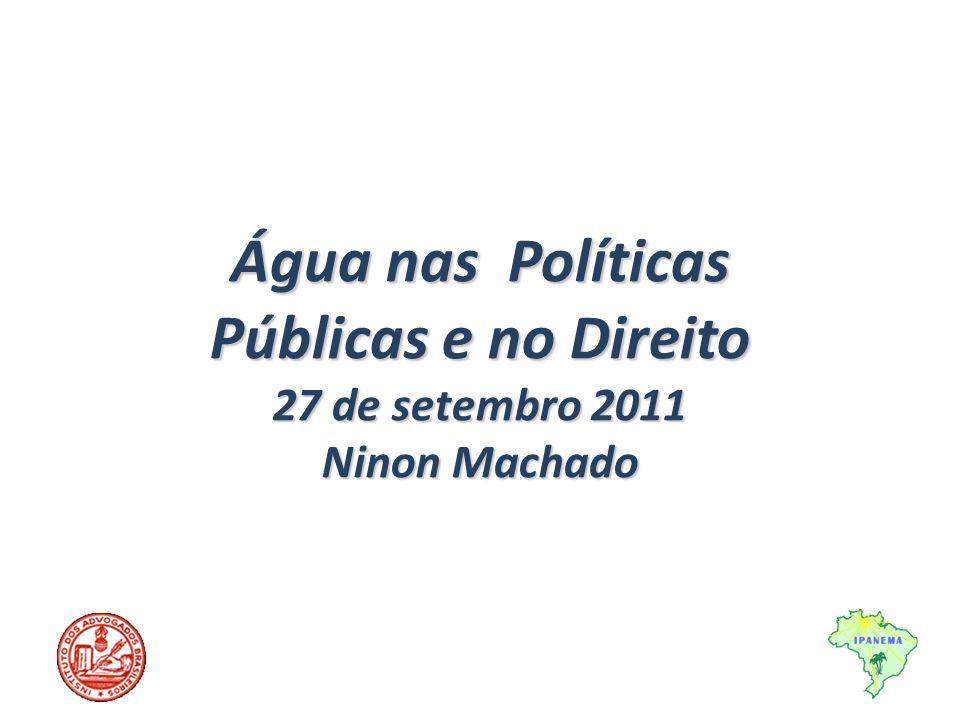 Água nas Políticas Públicas e no Direito 27 de setembro 2011 Ninon Machado