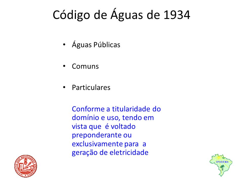 Código de Águas de 1934 Águas Públicas Comuns Particulares Conforme a titularidade do domínio e uso, tendo em vista que é voltado preponderante ou exc