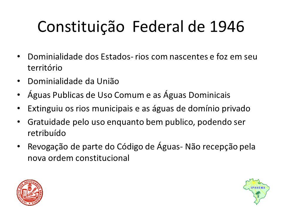 Constituição Federal de 1946 Dominialidade dos Estados- rios com nascentes e foz em seu território Dominialidade da União Águas Publicas de Uso Comum