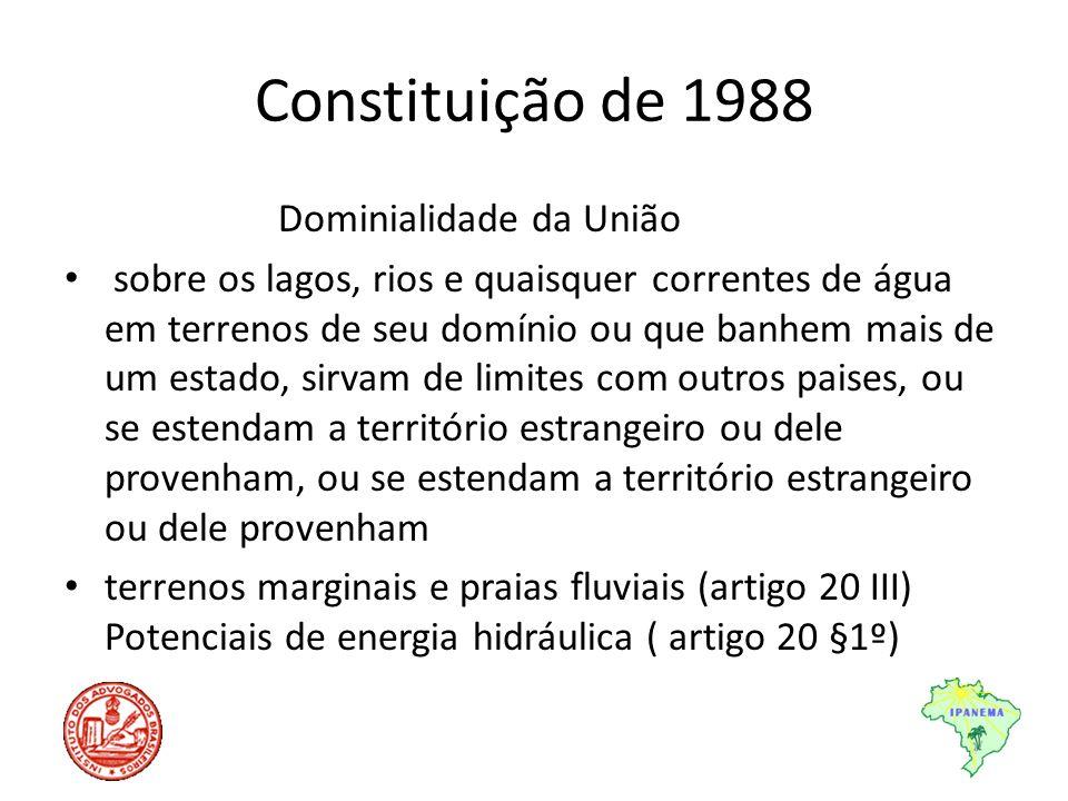 Constituição de 1988 Dominialidade da União sobre os lagos, rios e quaisquer correntes de água em terrenos de seu domínio ou que banhem mais de um est
