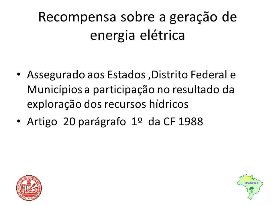 Recompensa sobre a geração de energia elétrica Assegurado aos Estados,Distrito Federal e Municípios a participação no resultado da exploração dos recu