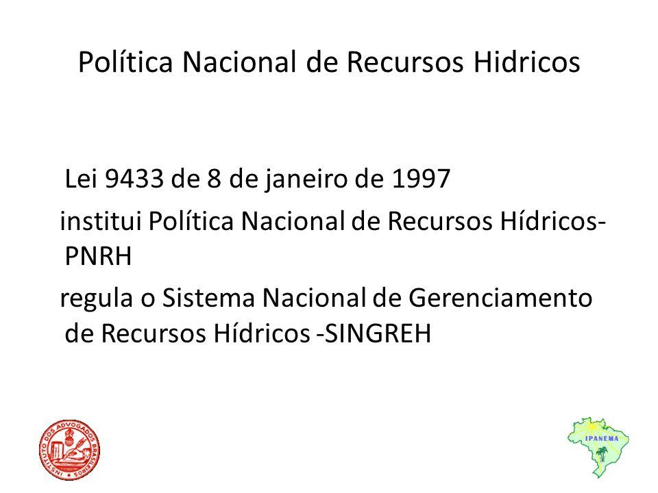 Política Nacional de Recursos Hidricos Lei 9433 de 8 de janeiro de 1997 institui Política Nacional de Recursos Hídricos- PNRH regula o Sistema Naciona