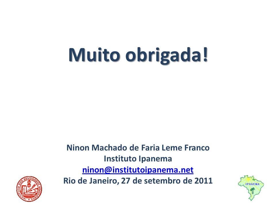 Ninon Machado de Faria Leme Franco Instituto Ipanema ninon@institutoipanema.net Rio de Janeiro, 27 de setembro de 2011 Muito obrigada!