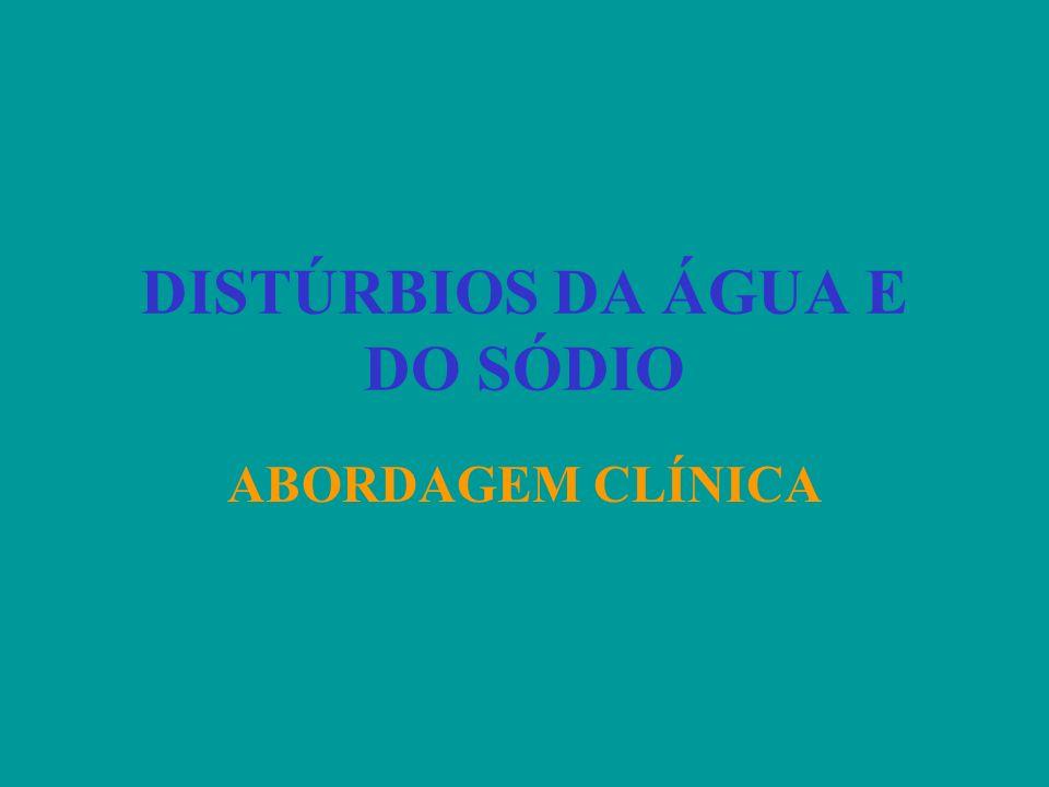 DISTÚRBIOS DA ÁGUA E DO SÓDIO ABORDAGEM CLÍNICA