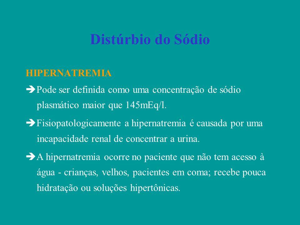 Distúrbio do Sódio HIPERNATREMIA Pode ser definida como uma concentração de sódio plasmático maior que 145mEq/l. Fisiopatologicamente a hipernatremia