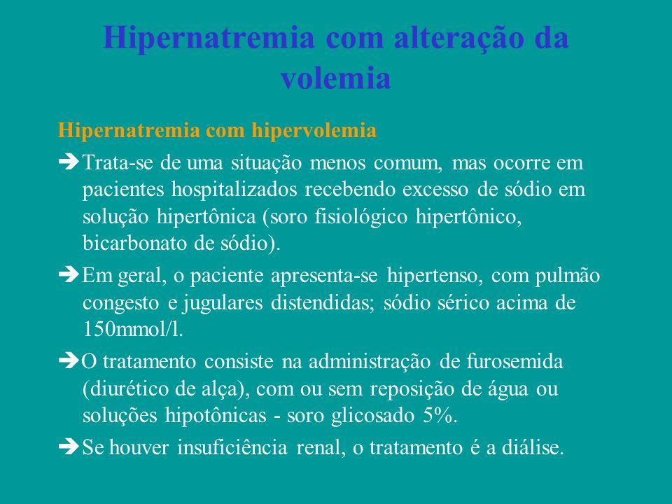 Hipernatremia com alteração da volemia Hipernatremia com hipervolemia Trata-se de uma situação menos comum, mas ocorre em pacientes hospitalizados rec