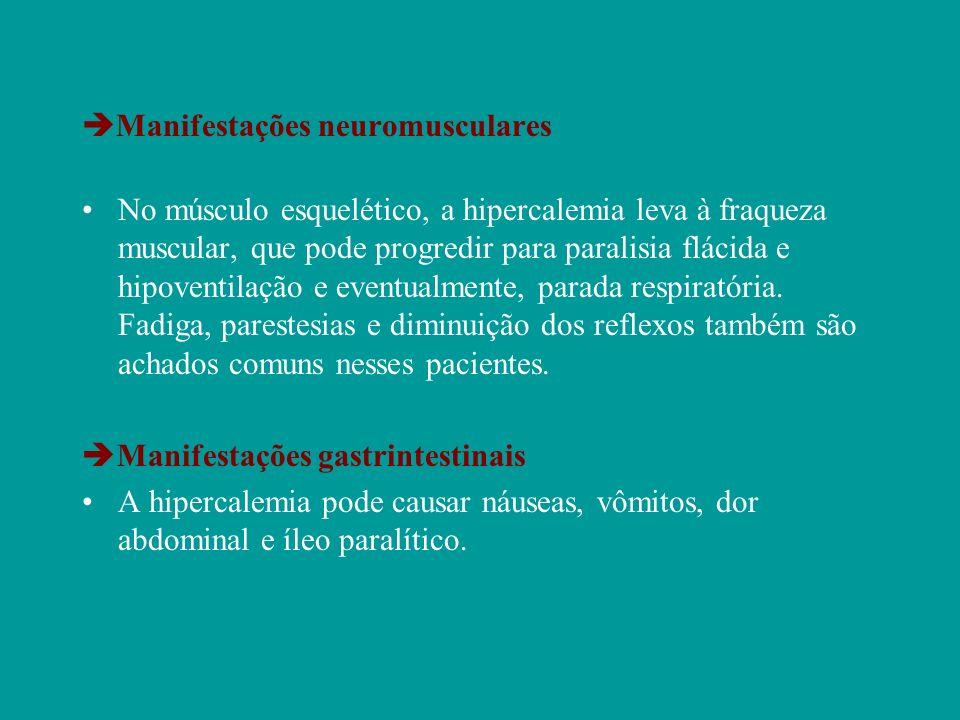 No músculo esquelético, a hipercalemia leva à fraqueza muscular, que pode progredir para paralisia flácida e hipoventilação e eventualmente, parada re