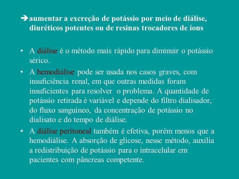 aumentar a excreção de potássio por meio de diálise, diuréticos potentes ou de resinas trocadores de íons A diálise é o método mais rápido para diminu