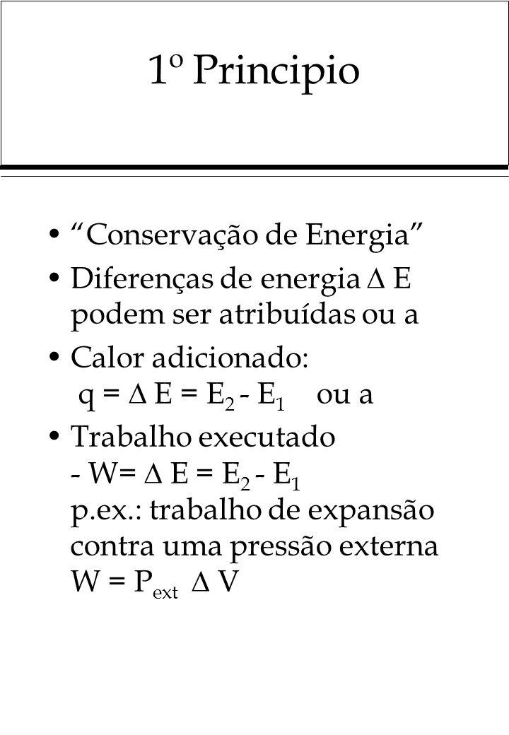 1º Principio Conservação de Energia Diferenças de energia E podem ser atribuídas ou a Calor adicionado: q = E = E 2 - E 1 ou a Trabalho executado - W=