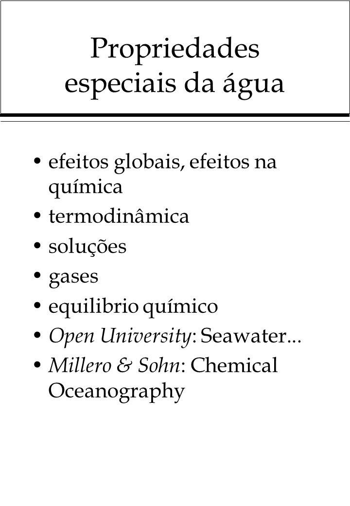 Propriedades especiais da água efeitos globais, efeitos na química termodinâmica soluções gases equilibrio químico Open University : Seawater... Mille