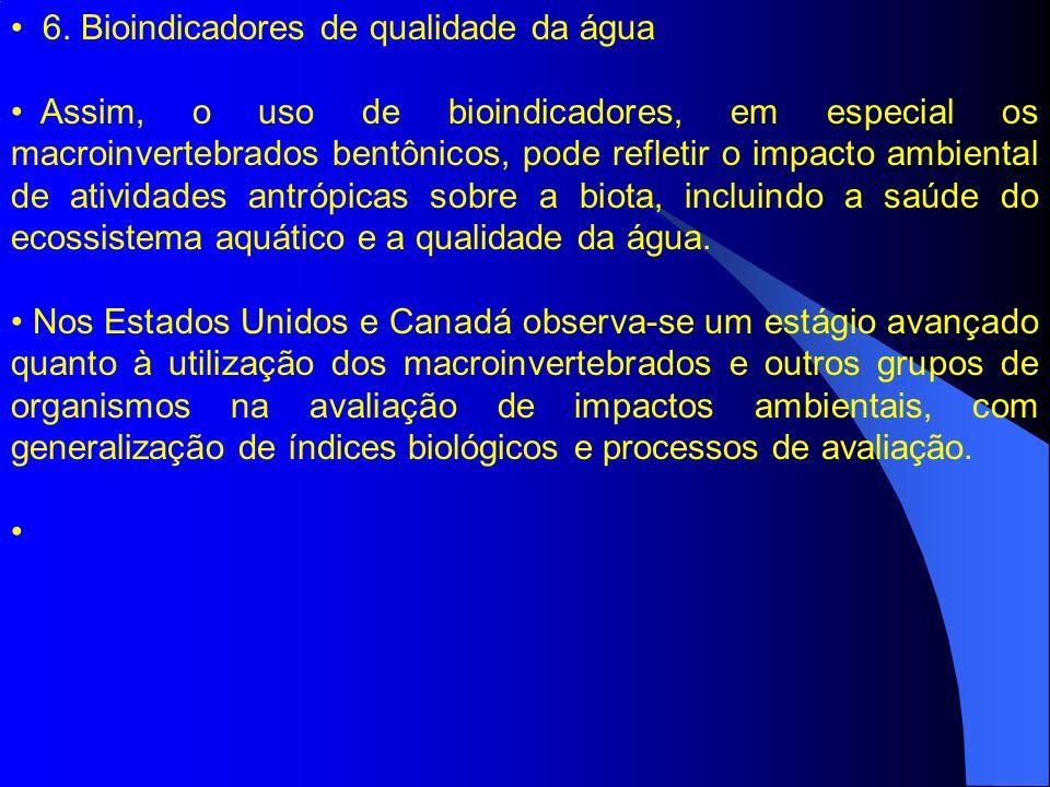 6. Bioindicadores de qualidade da água Assim, o uso de bioindicadores, em especial os macroinvertebrados bentônicos, pode refletir o impacto ambiental