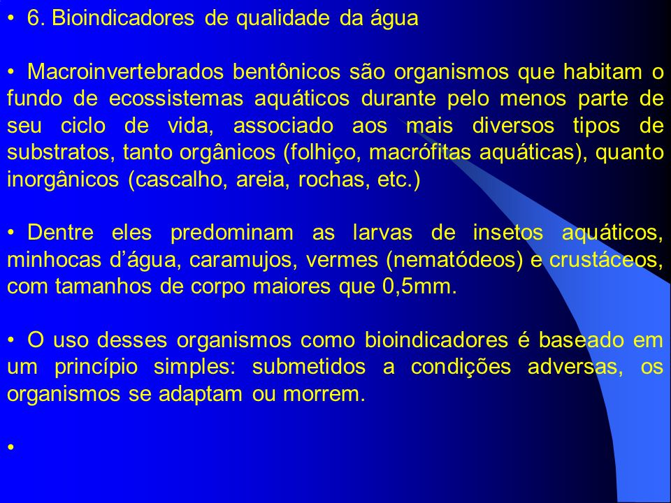 6. Bioindicadores de qualidade da água Macroinvertebrados bentônicos são organismos que habitam o fundo de ecossistemas aquáticos durante pelo menos p