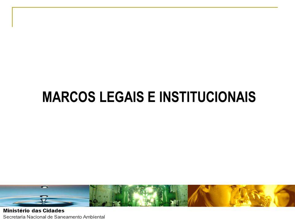 Ministério das Cidades Secretaria Nacional de Saneamento Ambiental MARCOS LEGAIS E INSTITUCIONAIS