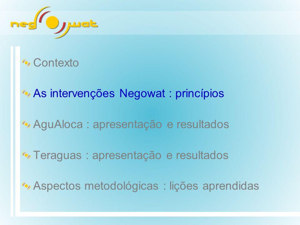 Contexto As intervenções Negowat : princípios AguAloca : apresentação e resultados Teraguas : apresentação e resultados Aspectos metodológicas : lições aprendidas