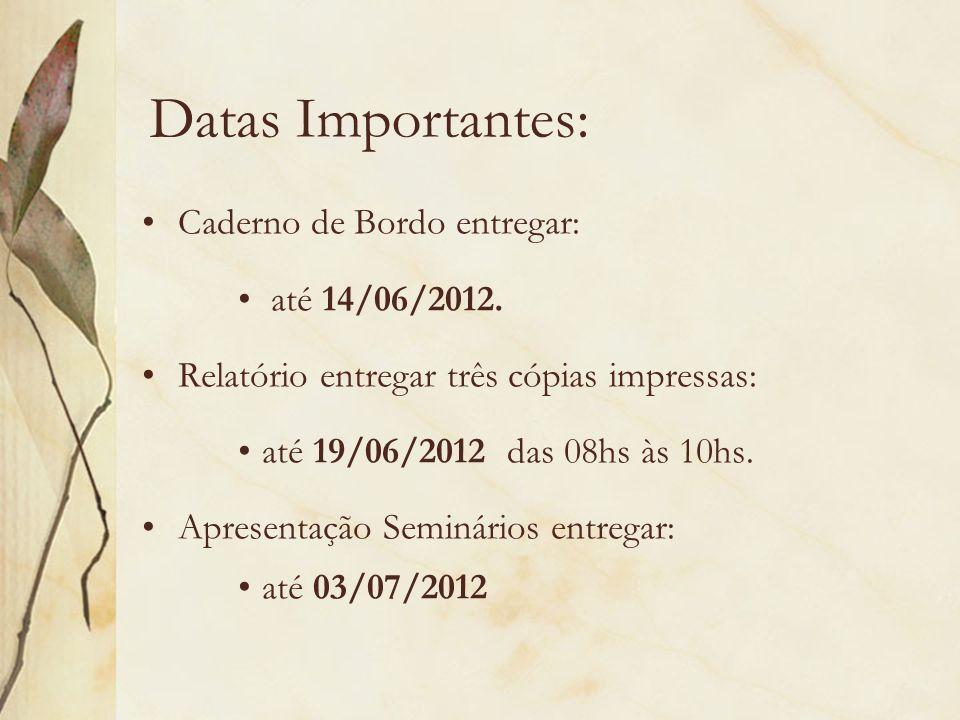 Datas Importantes: Caderno de Bordo entregar: até 14/06/2012.