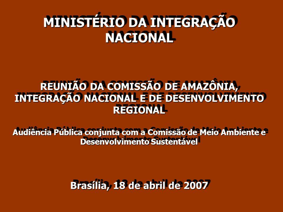 MINISTÉRIO DA INTEGRAÇÃO NACIONAL REUNIÃO DA COMISSÃO DE AMAZÔNIA, INTEGRAÇÃO NACIONAL E DE DESENVOLVIMENTO REGIONAL Audiência Pública conjunta com a