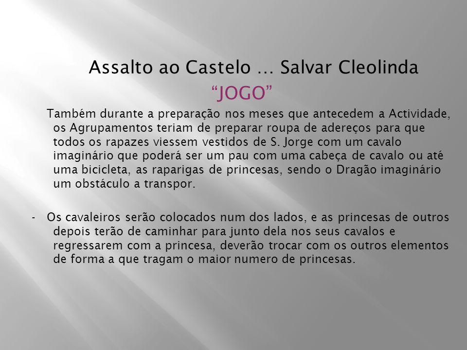Assalto ao Castelo … Salvar Cleolinda JOGO Também durante a preparação nos meses que antecedem a Actividade, os Agrupamentos teriam de preparar roupa