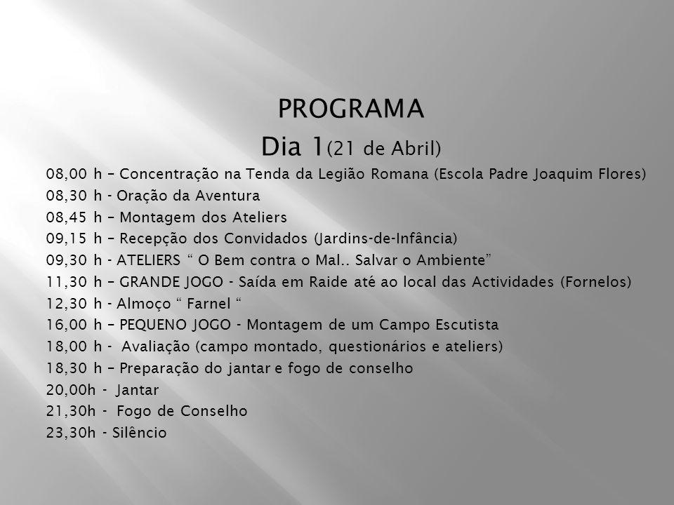 PROGRAMA Dia 1 (21 de Abril) 08,00 h – Concentração na Tenda da Legião Romana (Escola Padre Joaquim Flores) 08,30 h - Oração da Aventura 08,45 h – Mon