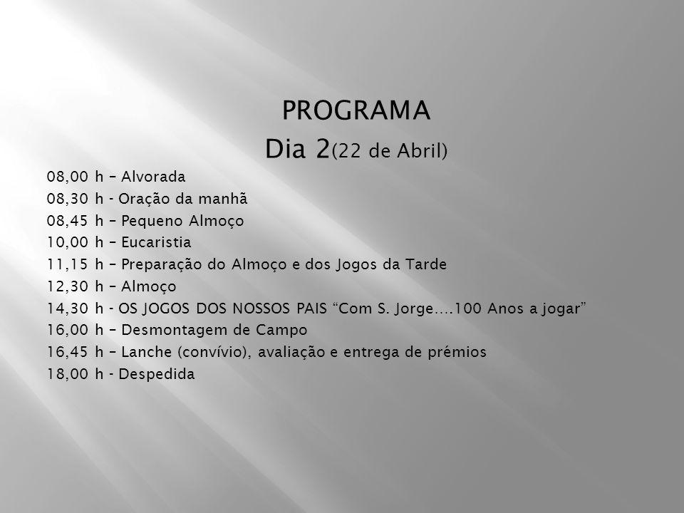 PROGRAMA Dia 2 (22 de Abril) 08,00 h – Alvorada 08,30 h - Oração da manhã 08,45 h – Pequeno Almoço 10,00 h – Eucaristia 11,15 h – Preparação do Almoço