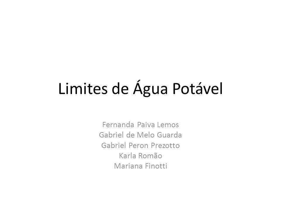 Limites de Água Potável Fernanda Paiva Lemos Gabriel de Melo Guarda Gabriel Peron Prezotto Karla Romão Mariana Finotti