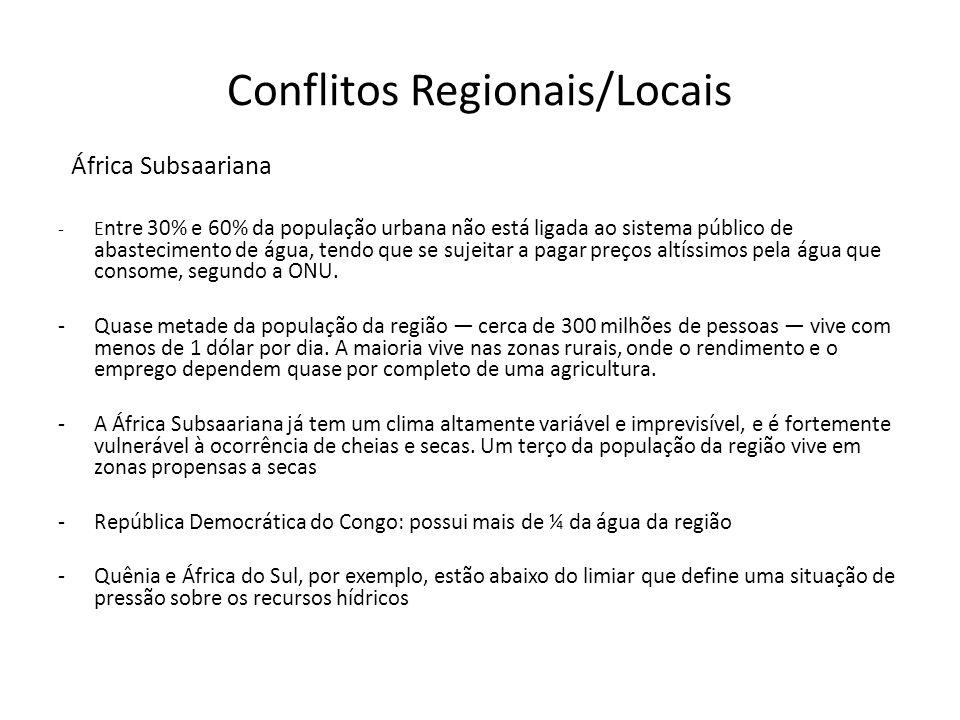 Conflitos Regionais/Locais África Subsaariana -E ntre 30% e 60% da população urbana não está ligada ao sistema público de abastecimento de água, tendo