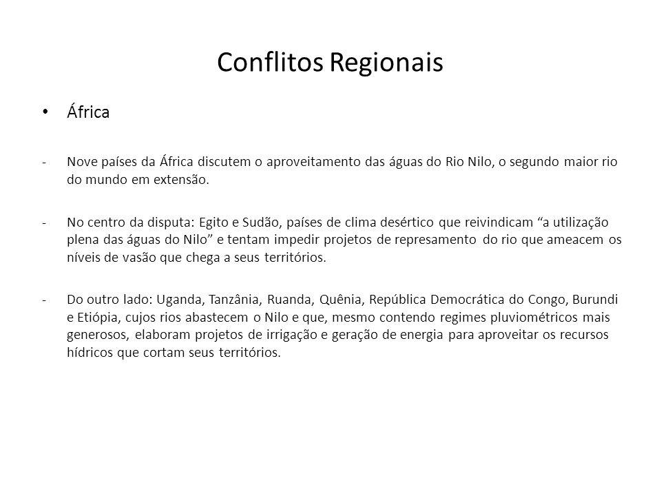 Conflitos Regionais África -Nove países da África discutem o aproveitamento das águas do Rio Nilo, o segundo maior rio do mundo em extensão. -No centr
