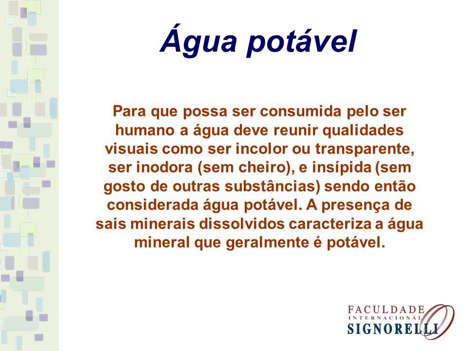 Água potável Para que possa ser consumida pelo ser humano a água deve reunir qualidades visuais como ser incolor ou transparente, ser inodora (sem che