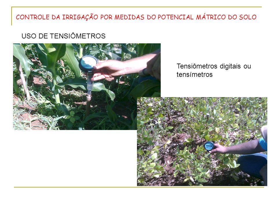 CONTROLE DA IRRIGAÇÃO POR MEDIDAS DO POTENCIAL MÁTRICO DO SOLO USO DE TENSIÔMETROS Tensiômetros digitais ou tensímetros