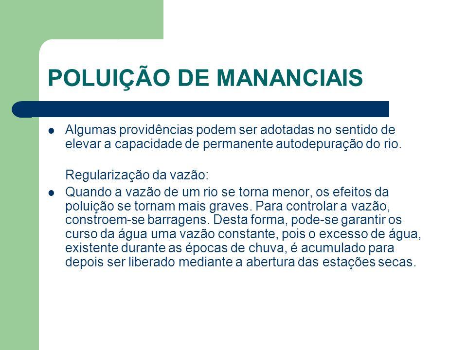 POLUIÇÃO DE MANANCIAIS Algumas providências podem ser adotadas no sentido de elevar a capacidade de permanente autodepuração do rio. Regularização da