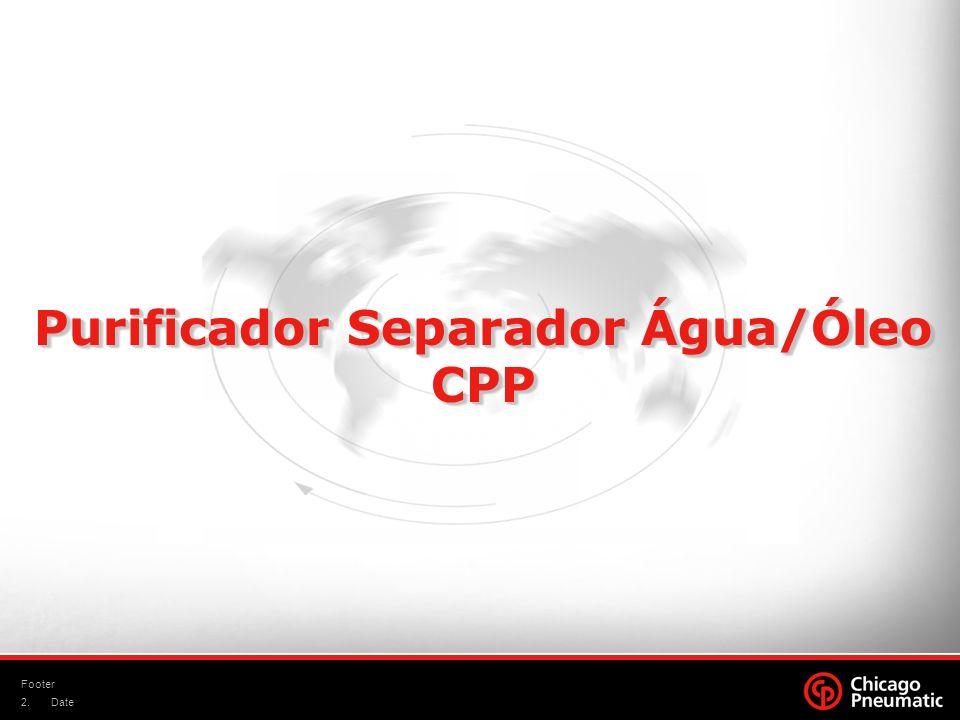13.CPP Linha de Produtos A CP oferece três grupos de produto dependendo de sua capacidade.