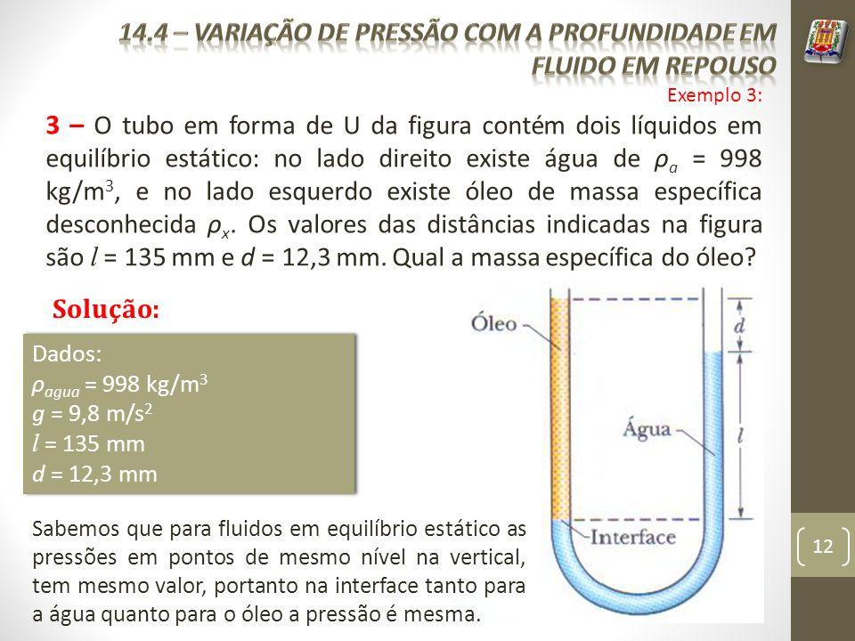 12 3 – O tubo em forma de U da figura contém dois líquidos em equilíbrio estático: no lado direito existe água de ρ a = 998 kg/m 3, e no lado esquerdo