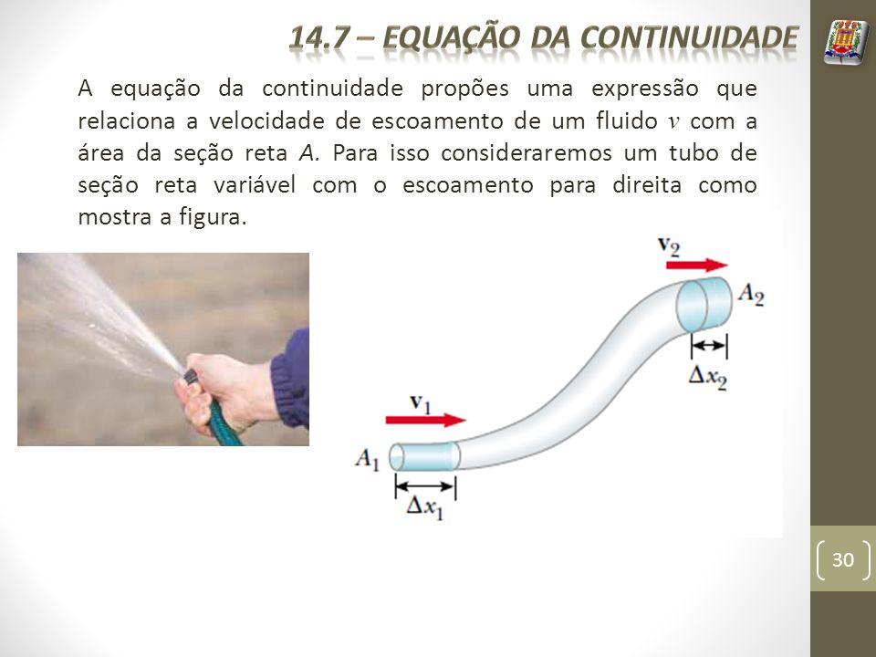 30 A equação da continuidade propões uma expressão que relaciona a velocidade de escoamento de um fluido v com a área da seção reta A. Para isso consi