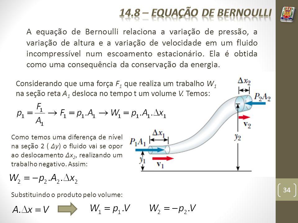 34 A equação de Bernoulli relaciona a variação de pressão, a variação de altura e a variação de velocidade em um fluido incompressível num escoamento